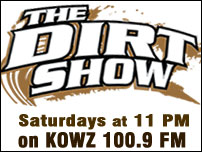 The Dirt Show on KOWZ 100.9 FM